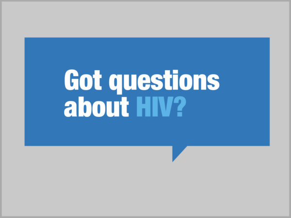Got questions about HIV? in blue speech bubble