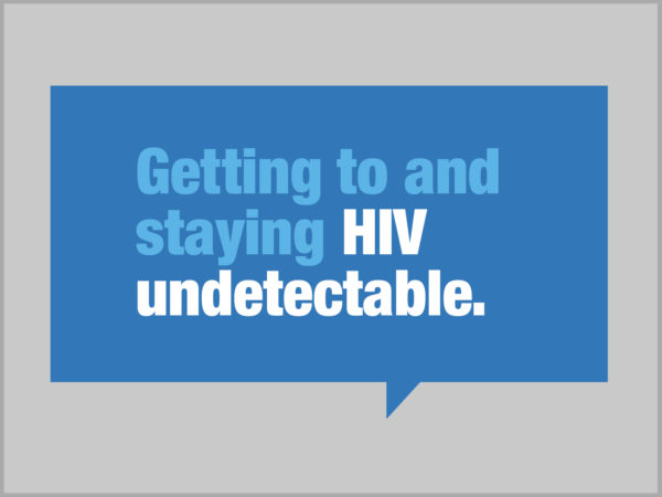 Getting to and Staying HIV Undetectable in blue speech bubble