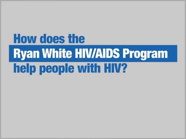 How Does the Ryan White HIV/AIDS Program Help People with HIV?