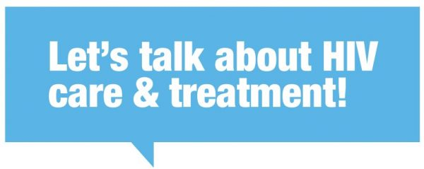 Let's talk about HIV care & treatment!