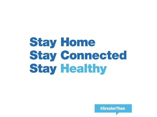 Stay Home Stay Connected Stay Healthy #GreaterThan