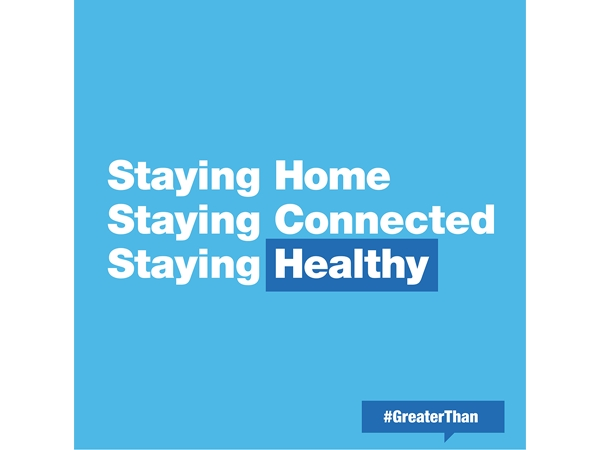 Staying Home Staying Connected Staying Healthy #GreaterThan