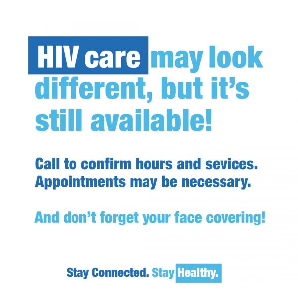 HIV care may look different, but it's still available! Call to confirm hours and services. Appointments may be necessary. And don't forget your face covering!