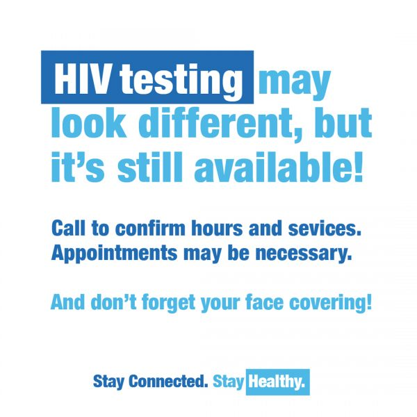 HIV testing may look different, but it's still available! Call to confirm hours and services. Appointments may be necessary. And don't forget your face covering!