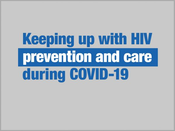Keeping up with HIV prevention and care during COVID-19